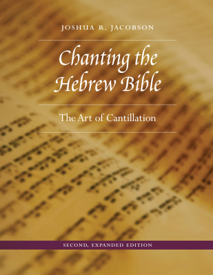 CHANTING THE HEBREW BIBLE, SECOND, EXPANDED EDITION - R. Jacobson Joshua