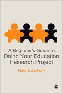 A BEGINNERS GUIDE TO DOING YOUR EDUCATION RESEARCH PROJECT - Lambert Mike