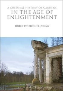 A CULTURAL HISTORY OF GARDENS IN THE AGE OF ENLIGHTENMENT - Bending Stephen