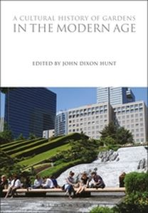 A CULTURAL HISTORY OF GARDENS IN THE MODERN AGE - Dixon Hunt John