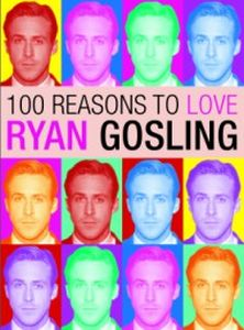 100 REASONS TO LOVE RYAN GOSLING - Benecke Joanna