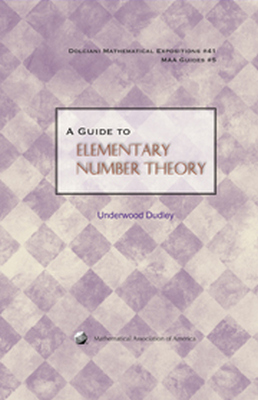 A GUIDE TO ELEMENTARY NUMBER THEORY - Dudley Underwood