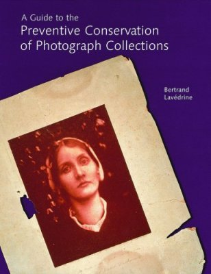 A GUIDE TO THE PREVENTIVE CONSERVATION OF PHOTOGRAPH COLLECTIONS -  Lavedrine