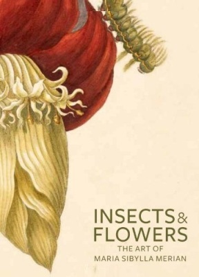 INSECTS AND FLOWERS –: THE ART OF MARIA SIBYLLA MERIAN -  Brafman