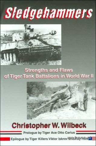 SLEDGEHAMMERS: STRENGTHS FLAWS OF TIGER TANK BATT - Wilbeck Christopher