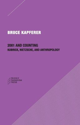 2001 ACCOUNTING &#8211: KUBRICK, NIETZSCHE AND ANTHROPOLOGY - Kapferer Bruce
