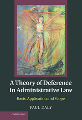 A THEORY OF DEFERENCE IN ADMINISTRATIVE LAW - Daly Paul