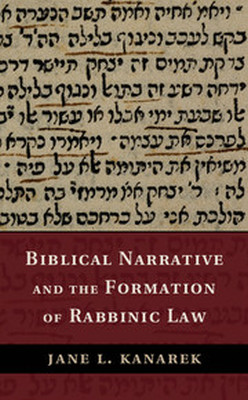 BIBLICAL NARRATIVE AND THE FORMATION OF RABBINIC LAW - L. Kanarek Jane