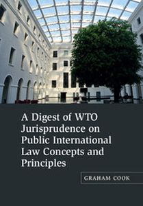 A DIGEST OF WTO JURISPRUDENCE ON PUBLIC INTERNATIONAL LAW CONCEPTS AND PRINCIPLE - Cook Graham