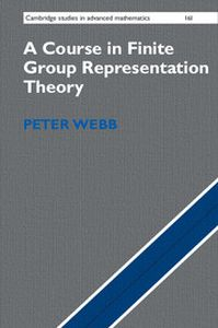 A COURSE IN FINITE GROUP REPRESENTATION THEORY - Webb Peter
