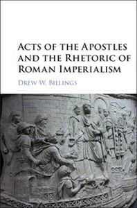 ACTS OF THE APOSTLES AND THE RHETORIC OF ROMAN IMPERIALISM - W. Billings Drew