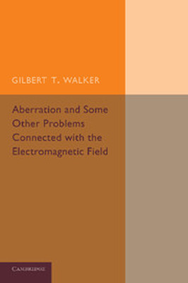 ABERRATION AND SOME OTHER PROBLEMS CONNECTED WITH THE ELECTROMAGNETIC FIELD - T. Walker Gilbert