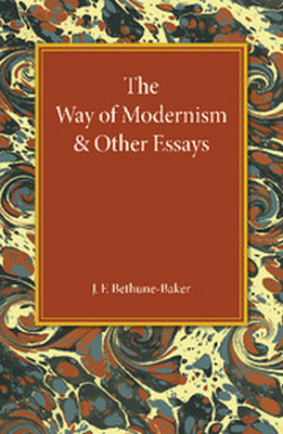 THE WAY OF MODERNISM AND OTHER ESSAYS - F. Bethunebaker J.