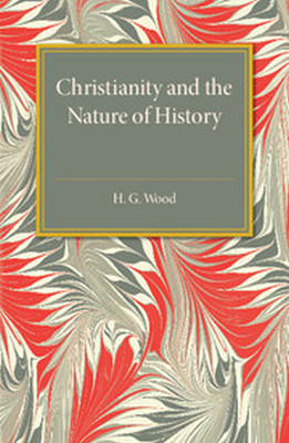 CHRISTIANITY AND THE NATURE OF HISTORY - G. Wood H.