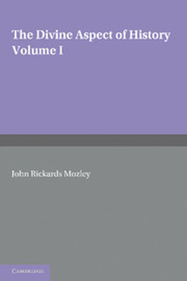THE DIVINE ASPECT OF HISTORY: VOLUME 1 - Rickards Mozley John