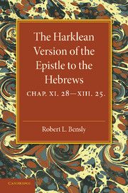 THE HARKLEAN VERSION OF THE EPISTLE TO THE HEBREWS - L. Bensly Robert