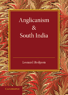 ANGLICANISM AND SOUTH INDIA - Hodgson Leonard
