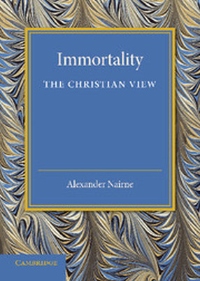 IMMORTALITY: THE CHRISTIAN VIEW - Nairne Alexander