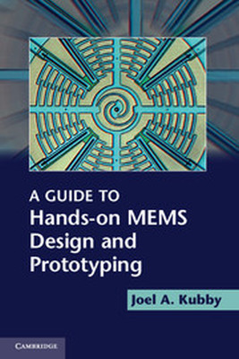 A GUIDE TO HANDSON MEMS DESIGN AND PROTOTYPING - A. Kubby Joel