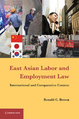 EAST ASIAN LABOR AND EMPLOYMENT LAW - C. Brown Ronald