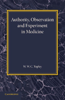 AUTHORITY OBSERVATION AND EXPERIMENT IN MEDICINE - W. C Topley W.