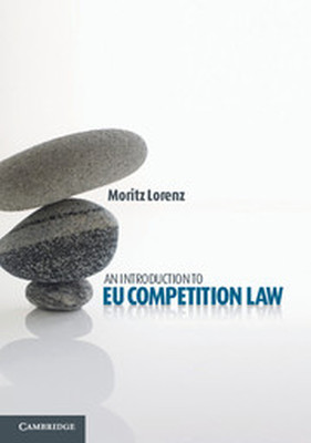 AN INTRODUCTION TO EU COMPETITION LAW - Lorenz Moritz