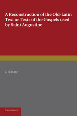 A RECONSTRUCTION OF THE OLDLATIN TEXT OR TEXTS OF THE GOSPELS USED BY SAINT AUG - H. Milne C.