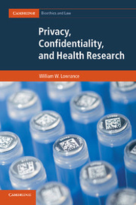 PRIVACY CONFIDENTIALITY AND HEALTH RESEARCH - W. Lowrance William