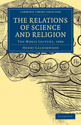 THE RELATIONS OF SCIENCE AND RELIGION - Calderwood Henry