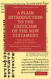 A PLAIN INTRODUCTION TO THE CRITICISM OF THE NEW TESTAMENT - Henry Ambrose Scrive Frederick