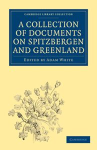 A COLLECTION OF DOCUMENTS ON SPITZBERGEN AND GREENLAND - White Adam