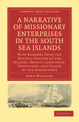 A NARRATIVE OF MISSIONARY ENTERPRISES IN THE SOUTH SEA ISLANDS - Williams John