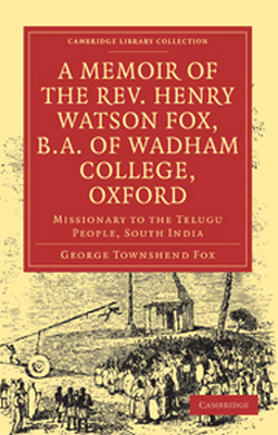 A MEMOIR OF THE REV. HENRY WATSON FOX B.A. OF WADHAM COLLEGE OXFORD - Townshend Fox George