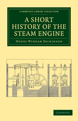 A SHORT HISTORY OF THE STEAM ENGINE - Winram Dickinson Henry