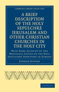 A BRIEF DESCRIPTION OF THE HOLY SEPULCHRE JERUSALEM AND OTHER CHRISTIAN CHURCHES - Jeffery George