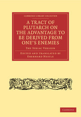 A TRACT OF PLUTARCH ON THE ADVANTAGE TO BE DERIVED FROM ONES ENEMIES (DE CAPIEN - Nestle Eberhard