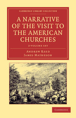 A NARRATIVE OF THE VISIT TO THE AMERICAN CHURCHES 2 VOLUME SET - Reed Andrew