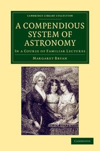 A COMPENDIOUS SYSTEM OF ASTRONOMY - Bryan Margaret