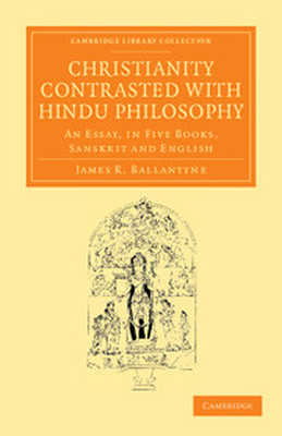 CHRISTIANITY CONTRASTED WITH HINDU PHILOSOPHY - R. Ballantyne James
