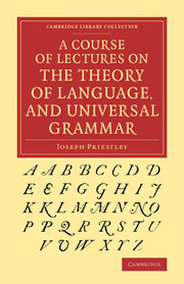 A COURSE OF LECTURES ON THE THEORY OF LANGUAGE AND UNIVERSAL GRAMMAR - Priestley Joseph