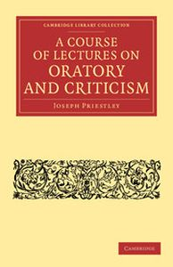 A COURSE OF LECTURES ON ORATORY AND CRITICISM - Priestley Joseph