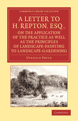 A LETTER TO H. REPTON ESQ. ON THE APPLICATION OF THE PRACTICE AS WELL AS THE P - Price Uvedale
