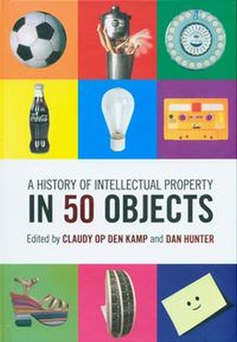 A HISTORY OF INTELLECTUAL PROPERTY IN 50 OBJECTS - Dan Hunter Hunter