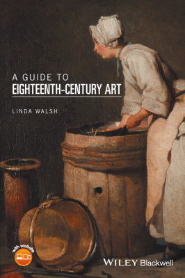 A GUIDE TO EIGHTEENTH–:CENTURY ART - Walsh Linda