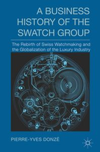 A BUSINESS HISTORY OF THE SWATCH GROUP -  Donzę