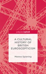 A CULTURAL HISTORY OF BRITISH EUROSCEPTICISM -  Spiering