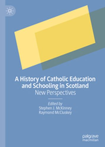A HISTORY OF CATHOLIC EDUCATION AND SCHOOLING IN SCOTLAND -  Mckinney