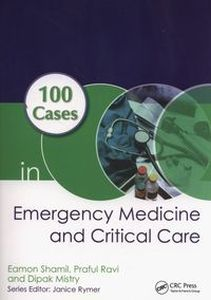 100 CASES IN EMERGENCY MEDICINE AND CRITICAL CARE - Shamil Eamon