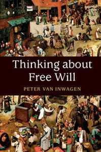 THINKING ABOUT FREE WILL - VAN INWAGEN PETER