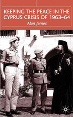 KEEPING THE PEACE IN THE CYPRUS CRISIS OF 196364 -  James